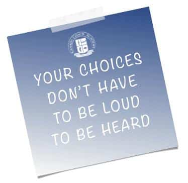 Choices don't have to be loud to be heard.